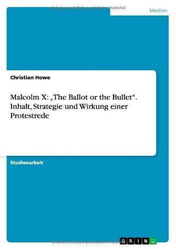 """Malcolm X: """"The Ballot or the Bullet"""". Inhalt, Strategie und Wirkung einer Protestrede (German Edition)"""