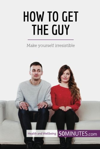 How to Get the Guy: Make yourself irresistible