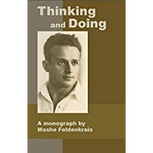 Thinking and Doing: A Monograph by Moshe Feldenkrais