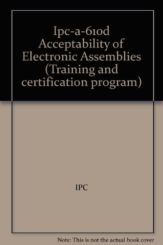 Ipc-a-610d Acceptability of Electronic Assemblies (Training and certification program) (Ipc A 610d Acceptability Of Electronic Assemblies)
