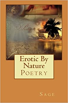 Erotic By Nature ~ Poetry: Erotic By Nature ~ Poetry: Volume 1