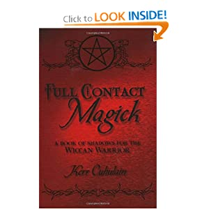 Full Contact Magick: A Book of Shadows for the Wiccan Warrior Kerr Cuhulain
