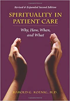 Book Spirituality in Patient Care: Why, How, When, and What by M.D. Harold G Koenig (2007-09-01)