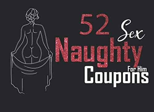 52 Naughty Sex Coupons For Him: 52Hot Sexy Love Massage Romantic Marriage Couples Life and Blanks Perfect Gift Birthday,Anniversary,Christmas,Valentines Day Vouchers For Boyfriend,Husband and Partner