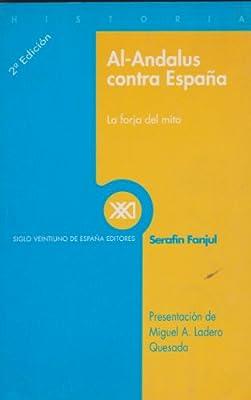 Al-Andalus contra España: La forja del mito Historia / Siglo Veintiuno de España Editores: Amazon.es: Fanjul, Serafín: Libros