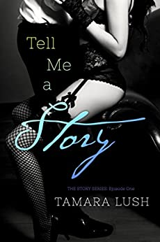 Tell Me a Story (The Story Series Book 1) by [Lush, Tamara]