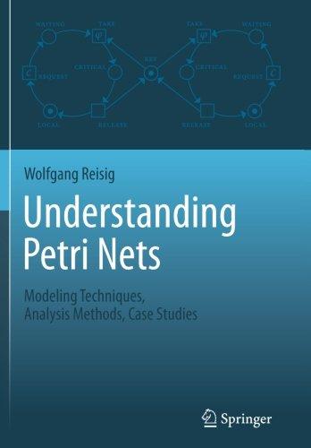 Understanding Petri Nets: Modeling Techniques, Analysis Methods, Case Studies