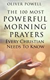 Prayer: The 100 Most Powerful Morning Prayers Every Christian Needs to Know