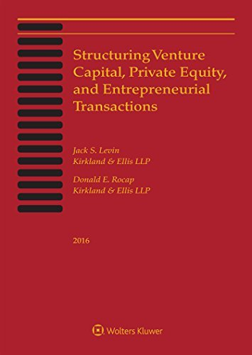 Structuring Venture Capital, Private Equity and Entrepreneurial Transactions, 2016 Edition by Jack S. Levin (2016-07-22)