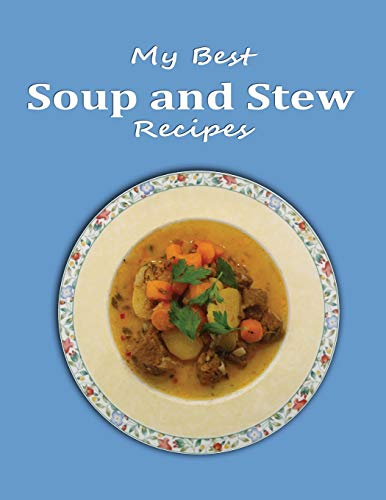 My Best Soup and Stew Recipes: Blank form notebook used to collect your best recipes for hearty soups and stews. Create a heirloom of your family's favorite reicpes