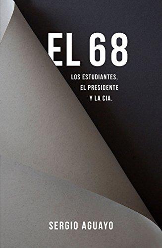 El 68. Los estudiantes, el presidente y la CIA (Spanish Edition)