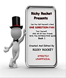 CAN YOU CALL YOURSELF A REAL ONE DIRECTION FAN?: TEST YOURSELF AND ALL YOUR FRIENDS WITH THIS INTERACTIVE QUIZ  BOOK 1 (RICKY ROCKET PRESENTS)