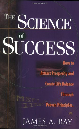 The Science of Success: How To Attract Prosperity and Create Harmonic Wealth Through Proven Principles