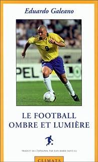 Le Football, ombre et lumière par Eduardo Galeano
