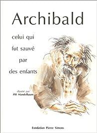 Archibald : Celui qui fut sauvé par des enfants par Pili Mandelbaum