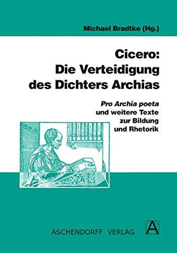 Cicero: Die Verteidigung des Dichters Archias: Pro archia poeta und weitere Texte zur Bildung und Rhetorik (Aschendorffs Sammlung lateinischer und griechischer Klassiker)