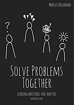 Solve Problems Together: Leading meetings that matter by [Degerman, Marcus]