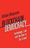 Blockchain Democracy: Technology, Law and the Rule of the Crowd Front Cover
