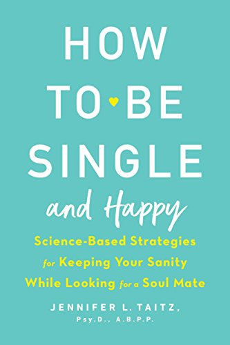 How to Be Single and Happy: Science-Based Strategies for Keeping Your Sanity While Looking for a Soul Mate (Best Type Of Foundation For Combination Skin)