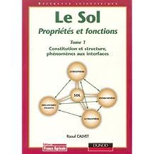 SOL PROPRIÉTÉS ET FONCTIONS T01 (LE) : CONSTITUTION ET STRUCTURE DES SOLS PHÉNOMÈNES AUX INTERFACES