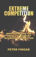 Extreme Competition: Innovation And the Great 21st Century Business Reformation