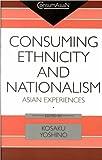 Consuming Ethnicity and Nationalism, Kosaku Yoshino, 082482248X