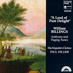 Billings: A Land of Pure Delight - Anthems & Fuging Tunes