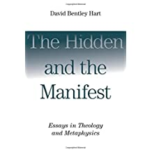 Hidden and the Manifest, The: Essays in Theology and Metaphysics