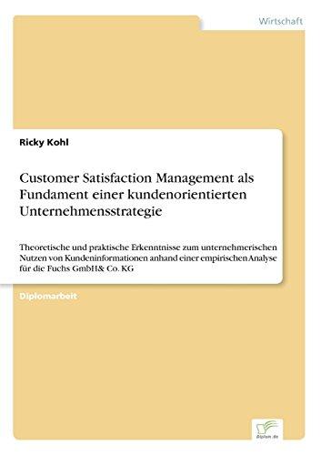 Customer Satisfaction Management als Fundament einer kundenorientierten Unternehmensstrategie: Theoretische und praktisc