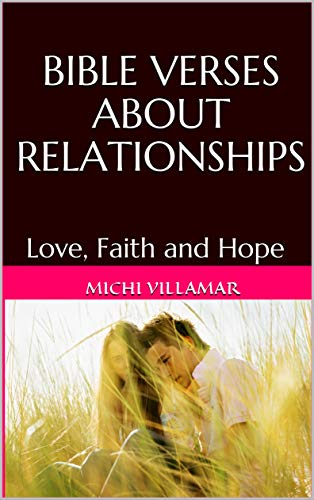 BIBLE VERSES ABOUT RELATIONSHIPS: Love, Faith and Hope