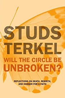 Hope dies last keeping the faith in difficult times studs terkel will the circle be unbroken reflections on death rebirth and hunger for fandeluxe Images