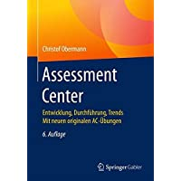 Assessment Center: Entwicklung, Durchführung, Trends Mit neuen originalen AC-Übungen