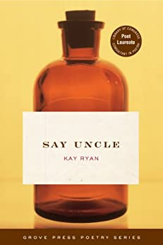 Say Uncle: Poems by [Ryan, Kay]