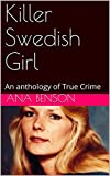 Killer Swedish Girl: An anthology of True Crime