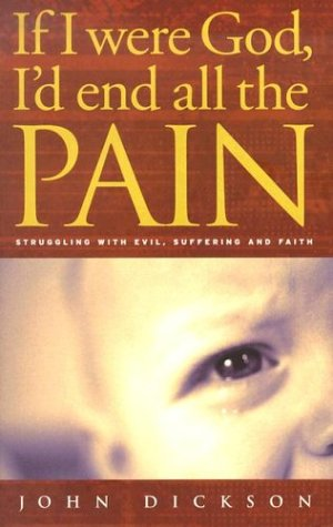 If I Were God, I'd End All the Pain: Struggling with Evil, Suffering and Faith (God Were)