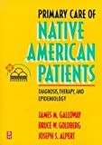 img - for Primary Care of Native American Patients: Diagnosis, Therapy, and Epidemiology, 1e book / textbook / text book