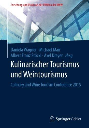 Kulinarischer Tourismus und Weintourismus: Culinary and Wine Tourism Conference 2015 (Forschung und Praxis an der FHWien der WKW) (German and English Edition)