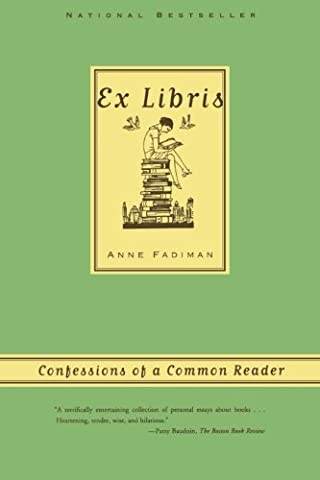 Ex Libris: Confessions of a Common Reader by Anne Fadiman (2000-11-25) (Confessions Of A Common Reader)