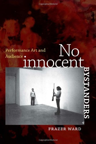 No Innocent Bystanders: Performance Art and Audience (Interfaces: Studies in Visual Culture)