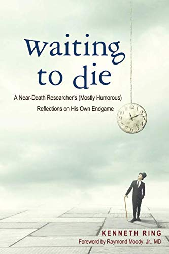 - Waiting to Die: A Near-Death Researcher's (Mostly Humorous) Reflections on His Own Endgame