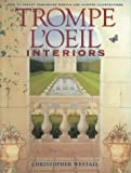Trompe L'oeil Interiors: How to Create Convincing Murals and Painted Illusions