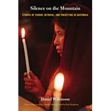 Silence on the Mountain: Stories of Terror, Betrayal, and Forgetting in Guatemala (American Encounters/Global Interactions)