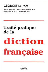 Traité pratique de la diction française par Georges Le Roy