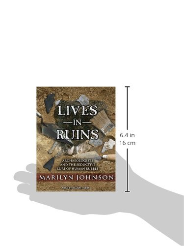 Lives in Ruins: Archaeologists and the Seductive Lure of Human Rubble by Tantor Audio