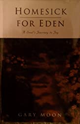 Homesick for Eden: A Soul's Journey to Joy by Gary W. Moon (1997-06-06)