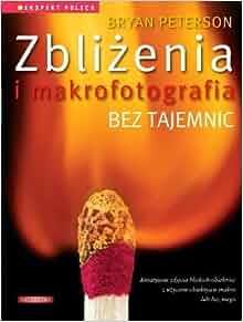 Zblizenia i makrofotografia bez tajemnic (Polska wersja