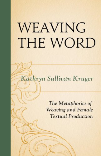Weaving The Word: The Metaphorics of Weaving and Female Textual Production by Susquehanna University Press