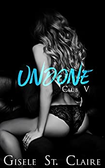 Undone (Club V Book 2) by [St. Claire, Gisele]