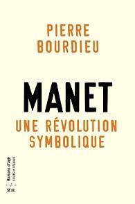 Manet, Une révolution symbolique : Cours au collège de France (1998-2000) suivis d'un manuscrit inachevé de Pierre et Marie-Claire Bourdieu par Pierre Bourdieu