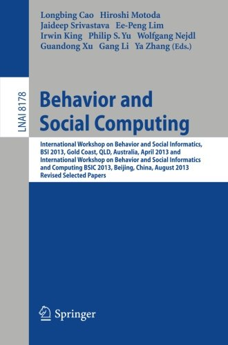 Behavior and Social Computing: International Workshop on Behavior and Social Informatics, BSI 2013, Gold Coast, Australia, April 14-17, and ... Papers (Lecture Notes in Computer - Usa Lim Philip